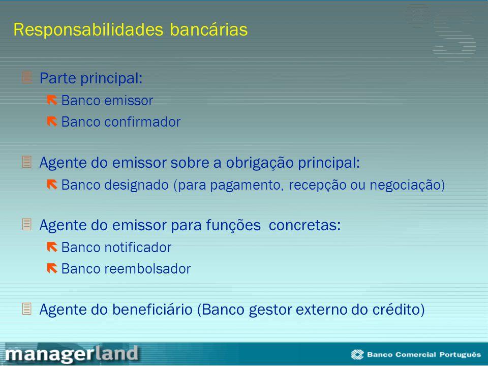Responsabilidades bancárias 3Parte principal: ëBanco emissor ëBanco confirmador 3Agente do emissor sobre a obrigação principal: ëBanco designado (para