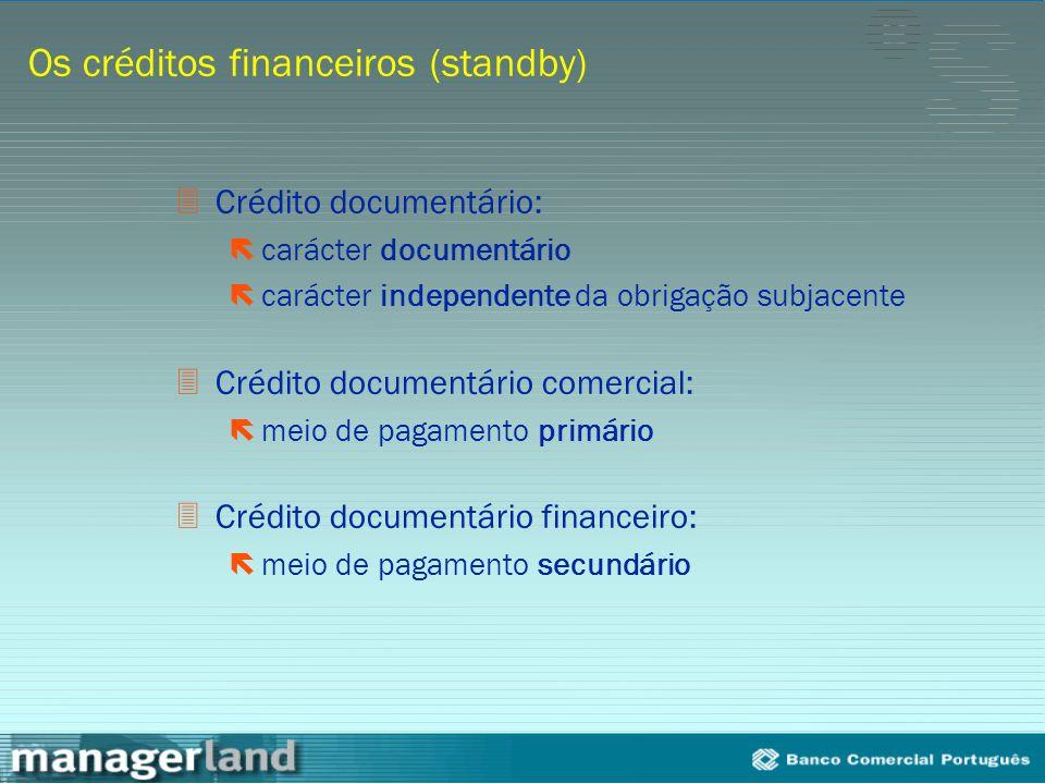 Os créditos financeiros (standby) 3Crédito documentário: ëcarácter documentário ëcarácter independente da obrigação subjacente 3Crédito documentário c