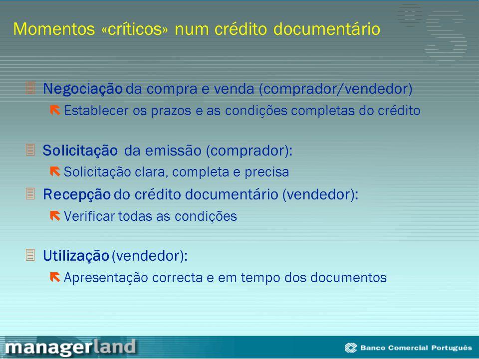 Momentos «críticos» num crédito documentário 3Negociação da compra e venda (comprador/vendedor) ëEstablecer os prazos e as condições completas do créd