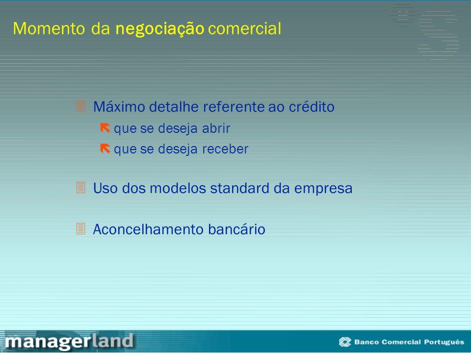 Momento da negociação comercial 3Máximo detalhe referente ao crédito ëque se deseja abrir ëque se deseja receber 3Uso dos modelos standard da empresa