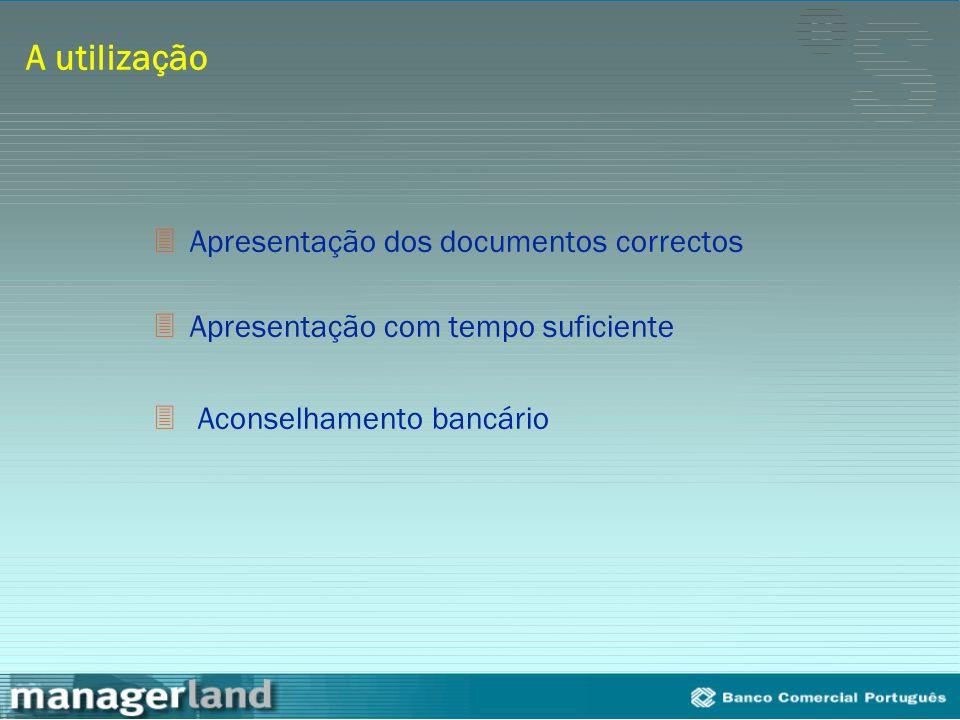 A utilização 3Apresentação dos documentos correctos 3Apresentação com tempo suficiente 3 Aconselhamento bancário