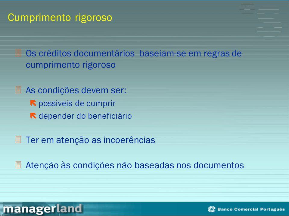 Cumprimento rigoroso 3Os créditos documentários baseiam-se em regras de cumprimento rigoroso 3As condições devem ser: ëpossiveis de cumprir ëdepender