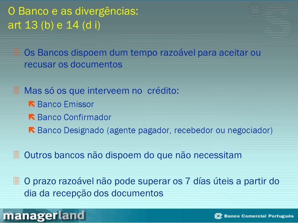 O Banco e as divergências: art 13 (b) e 14 (d i) 3Os Bancos dispoem dum tempo razoável para aceitar ou recusar os documentos 3Mas só os que interveem