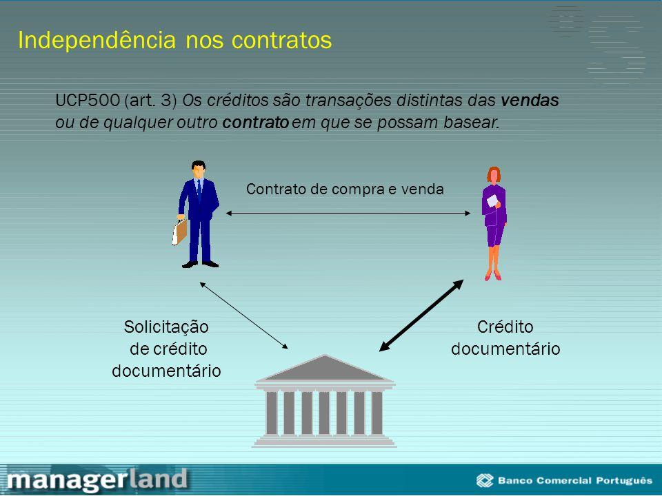 Independência nos contratos Contrato de compra e venda Solicitação de crédito documentário Crédito documentário UCP500 (art. 3) Os créditos são transa