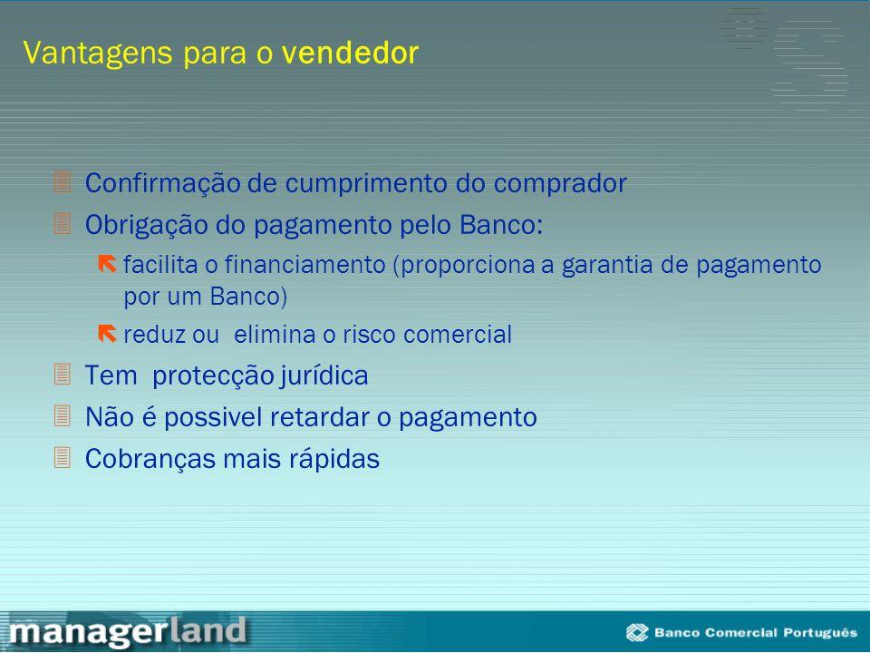 Vantagens para o vendedor 3Confirmação de cumprimento do comprador 3Obrigação do pagamento pelo Banco: ëfacilita o financiamento (proporciona a garant