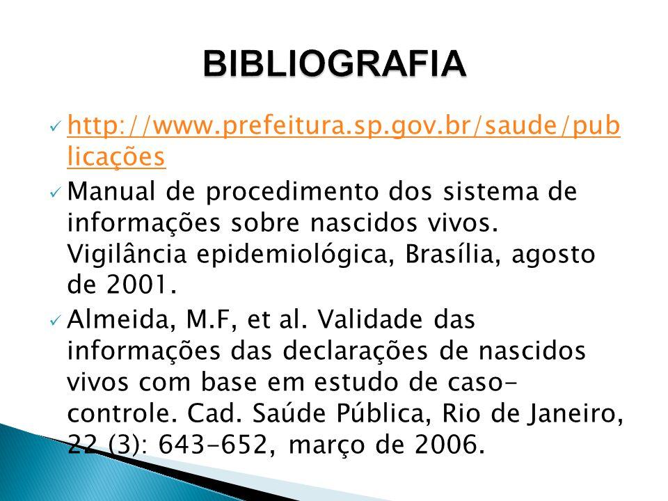 http://www.prefeitura.sp.gov.br/saude/pub licações http://www.prefeitura.sp.gov.br/saude/pub licações Manual de procedimento dos sistema de informações sobre nascidos vivos.