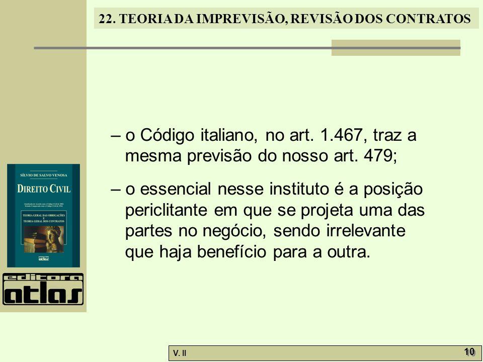 V. II 10 22. TEORIA DA IMPREVISÃO, REVISÃO DOS CONTRATOS – o Código italiano, no art. 1.467, traz a mesma previsão do nosso art. 479; – o essencial ne