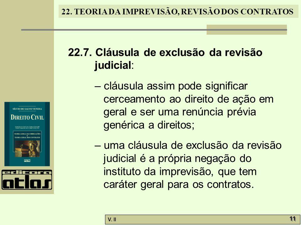 V. II 11 22. TEORIA DA IMPREVISÃO, REVISÃO DOS CONTRATOS 22.7. Cláusula de exclusão da revisão judicial: – cláusula assim pode significar cerceamento