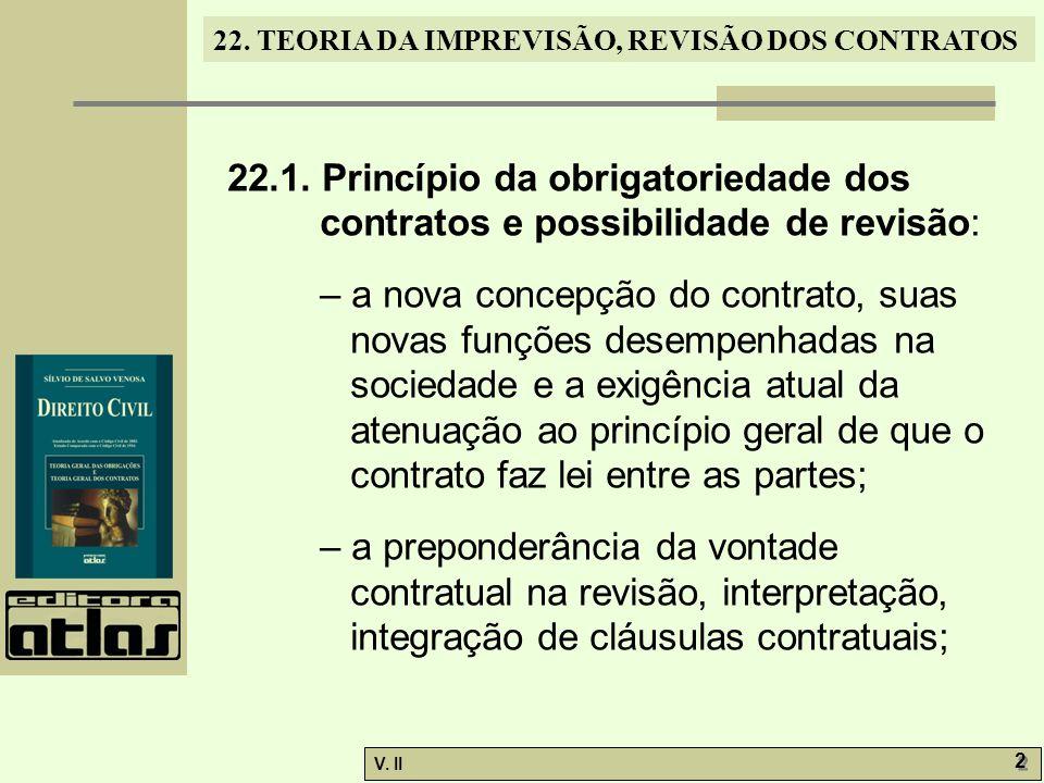 V. II 2 2 22. TEORIA DA IMPREVISÃO, REVISÃO DOS CONTRATOS 22.1. Princípio da obrigatoriedade dos contratos e possibilidade de revisão: – a nova concep