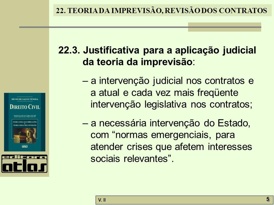 V. II 5 5 22. TEORIA DA IMPREVISÃO, REVISÃO DOS CONTRATOS 22.3. Justificativa para a aplicação judicial da teoria da imprevisão: – a intervenção judic