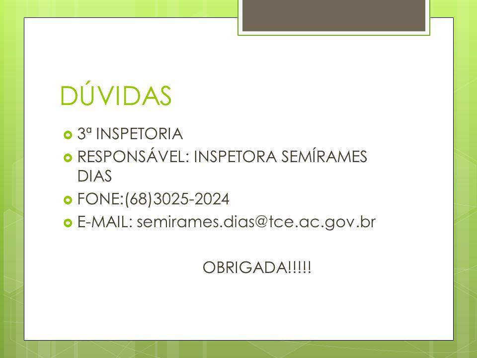 DÚVIDAS  3ª INSPETORIA  RESPONSÁVEL: INSPETORA SEMÍRAMES DIAS  FONE:(68)3025-2024  E-MAIL: semirames.dias@tce.ac.gov.br OBRIGADA!!!!!