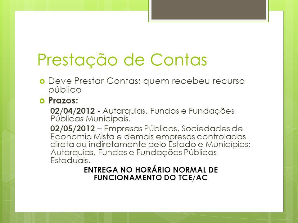 Prestação de Contas  Deve Prestar Contas: quem recebeu recurso público  Prazos: 02/04/2012 - Autarquias, Fundos e Fundações Públicas Municipais.