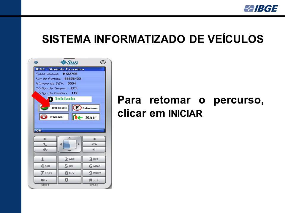 Para retomar o percurso, clicar em INICIAR SISTEMA INFORMATIZADO DE VEÍCULOS