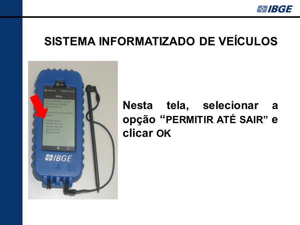 Nesta tela, selecionar a opção PERMITIR ATÉ SAIR e clicar OK SISTEMA INFORMATIZADO DE VEÍCULOS