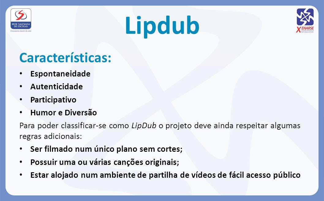Lipdub Características: Espontaneidade Autenticidade Participativo Humor e Diversão Para poder classificar-se como LipDub o projeto deve ainda respeit