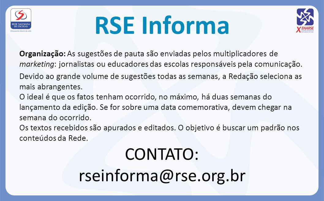 RSE Informa Organização: As sugestões de pauta são enviadas pelos multiplicadores de marketing: jornalistas ou educadores das escolas responsáveis pela comunicação.