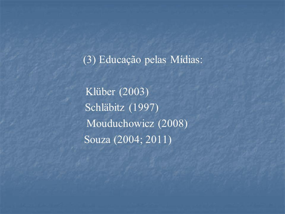 (3) Educação pelas Mídias: Klüber (2003) Schläbitz (1997) Mouduchowicz (2008) Souza (2004; 2011)