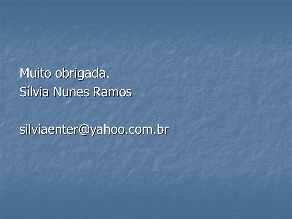 Muito obrigada. Sílvia Nunes Ramos silviaenter@yahoo.com.br