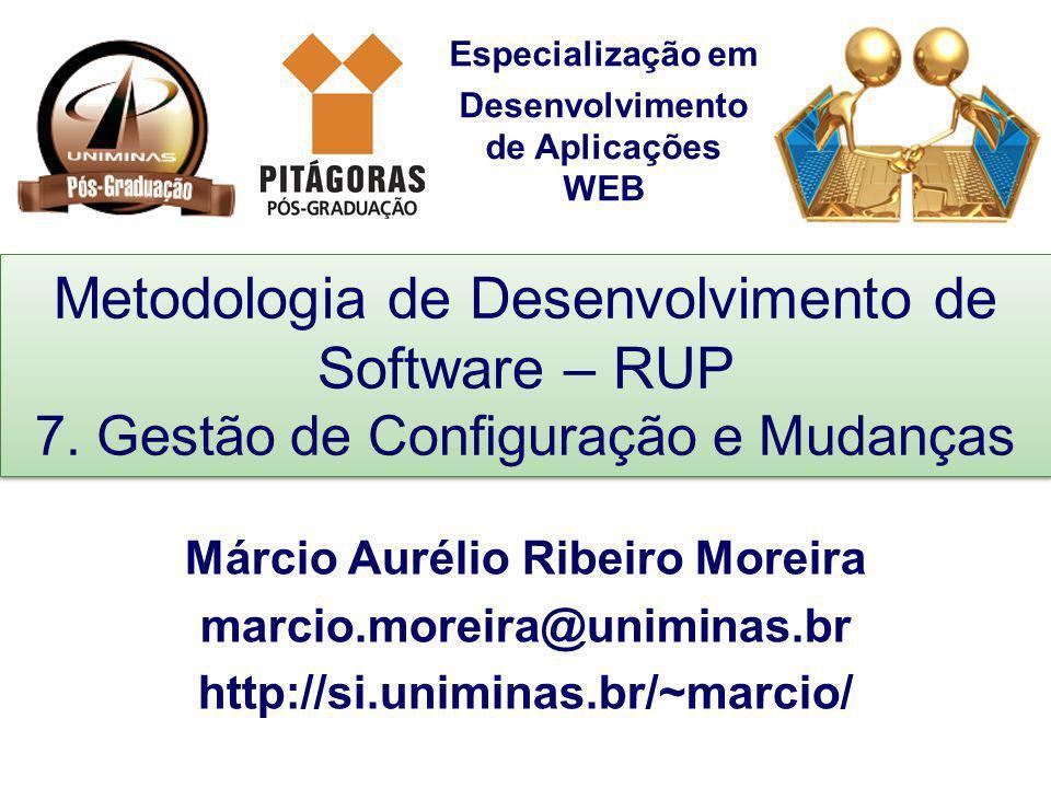 Especialização em Desenvolvimento de Aplicações WEB Metodologia de Desenvolvimento de Software – RUP 7. Gestão de Configuração e Mudanças Márcio Aurél