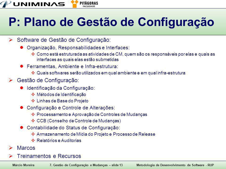 Márcio Moreira7. Gestão de Configuração e Mudanças – slide 13Metodologia de Desenvolvimento de Software - RUP P: Plano de Gestão de Configuração  Sof