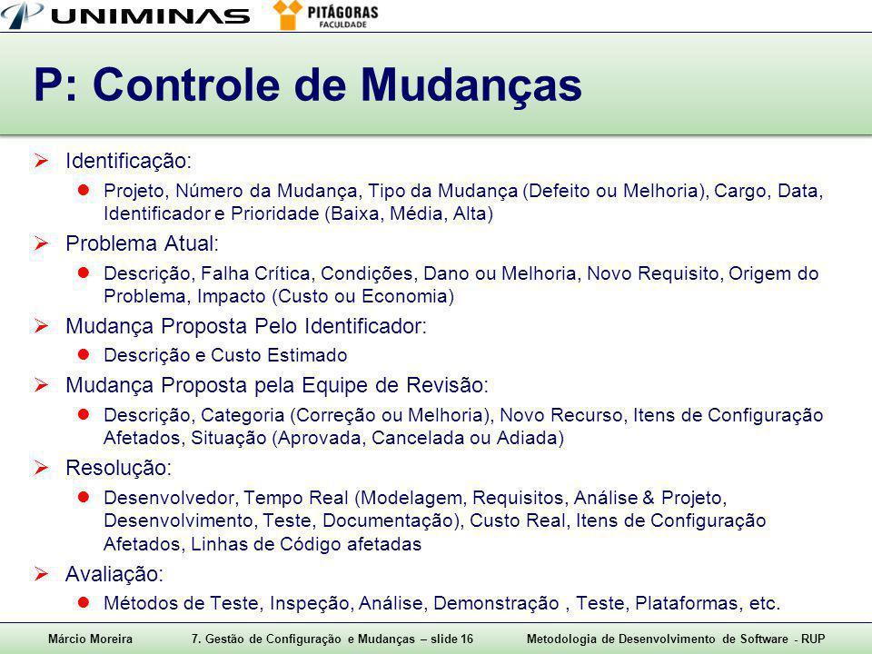 Márcio Moreira7. Gestão de Configuração e Mudanças – slide 16Metodologia de Desenvolvimento de Software - RUP P: Controle de Mudanças  Identificação: