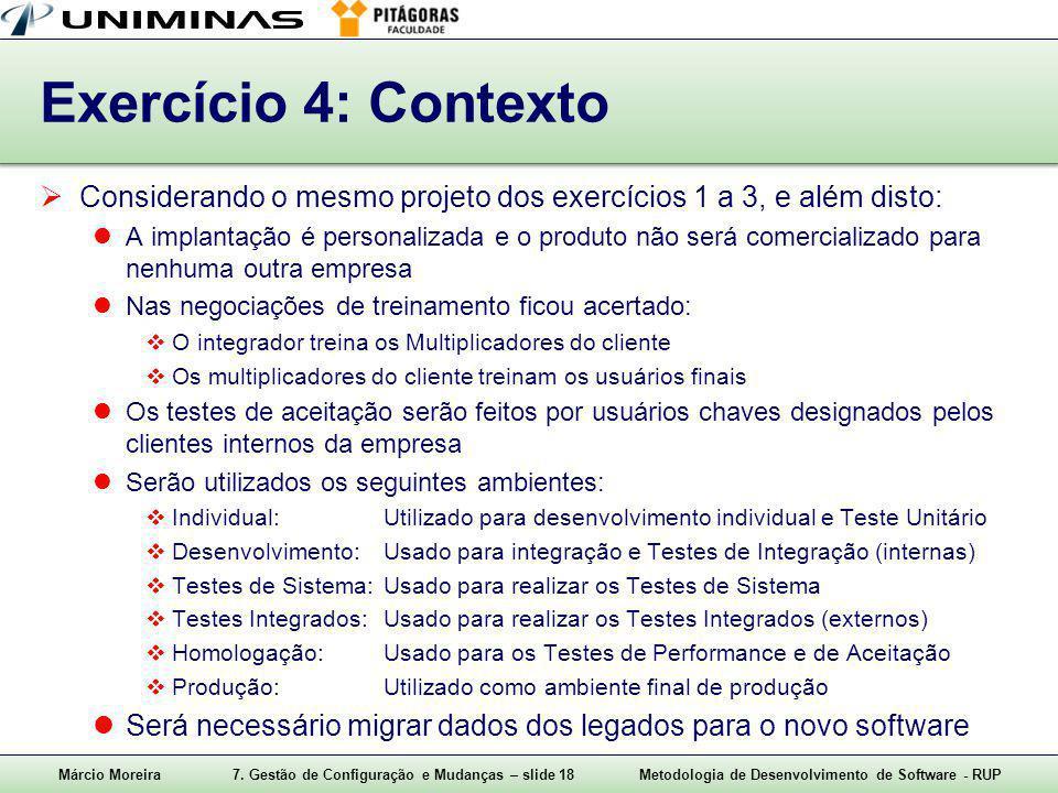 Márcio Moreira7. Gestão de Configuração e Mudanças – slide 18Metodologia de Desenvolvimento de Software - RUP Exercício 4: Contexto  Considerando o m