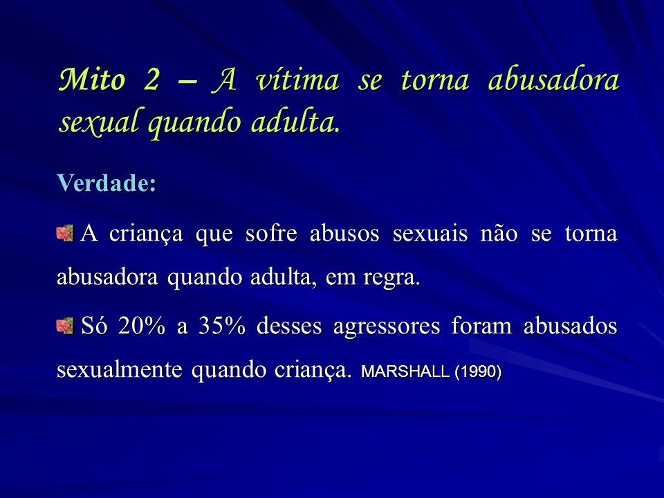 Mito 2 – A vítima se torna abusadora sexual quando adulta. Verdade: A criança que sofre abusos sexuais não se torna abusadora quando adulta, em regra.