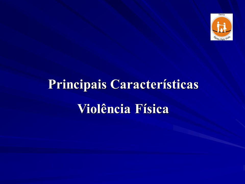 Principais Características Violência Física