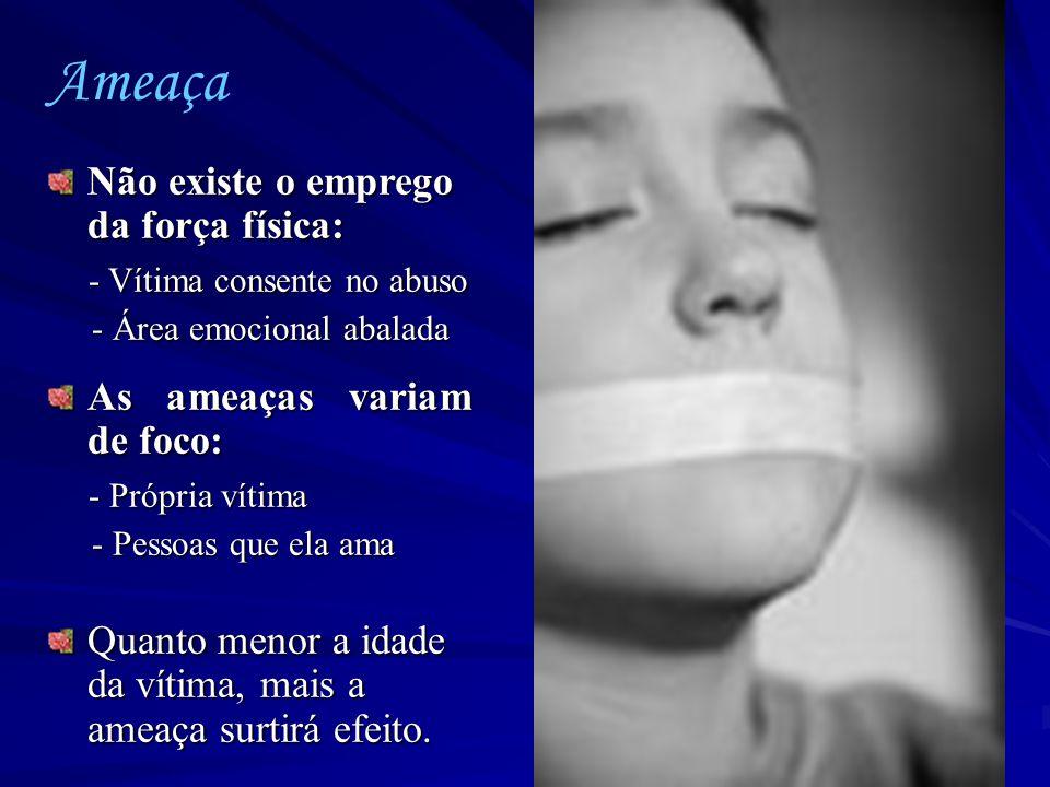 Não existe o emprego da força física: - Vítima consente no abuso - Vítima consente no abuso - Área emocional abalada - Área emocional abalada As ameaç