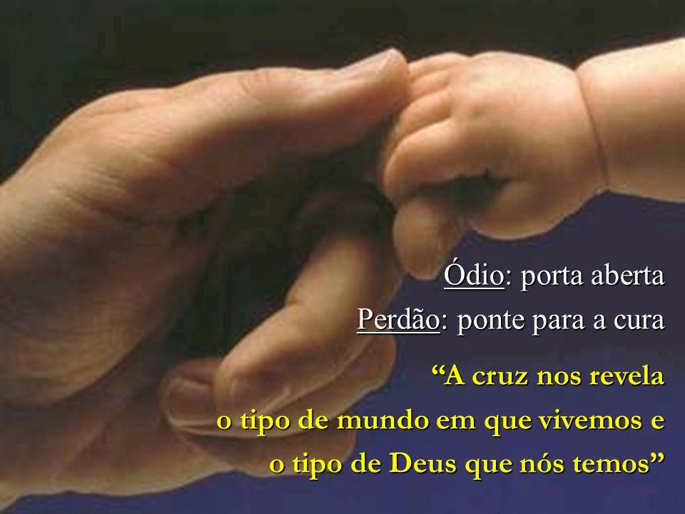 """Ódio: porta aberta Perdão: ponte para a cura """"A cruz nos revela o tipo de mundo em que vivemos e o tipo de Deus que nós temos"""" o tipo de Deus que nós"""