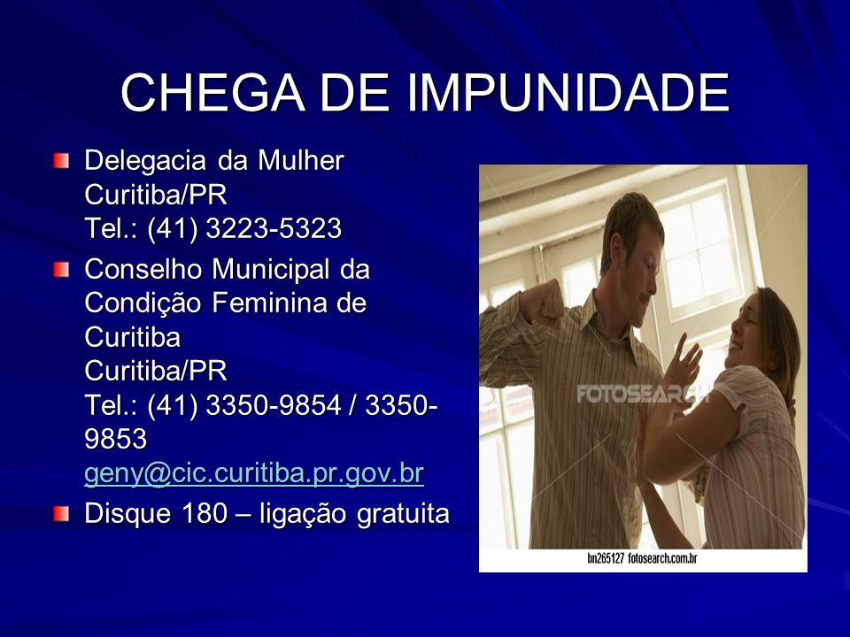 CHEGA DE IMPUNIDADE Delegacia da Mulher Curitiba/PR Tel.: (41) 3223-5323 Conselho Municipal da Condição Feminina de Curitiba Curitiba/PR Tel.: (41) 33