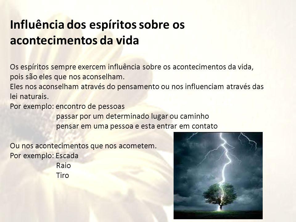 Influência dos espíritos sobre os acontecimentos da vida Os espíritos sempre exercem influência sobre os acontecimentos da vida, pois são eles que nos