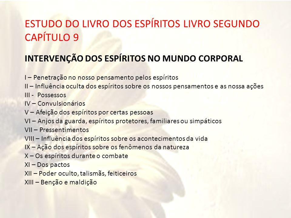 RIOS ESTUDO DO LIVRO DOS ESPÍRITOS LIVRO SEGUNDO CAPÍTULO 9 INTERVENÇÃO DOS ESPÍRITOS NO MUNDO CORPORAL I – Penetração no nosso pensamento pelos espír