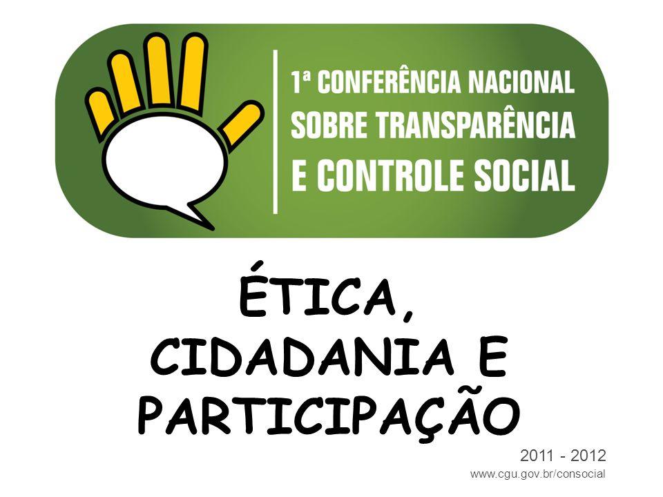 www.cgu.gov.br/consocial 2011 - 2012 ÉTICA, CIDADANIA E PARTICIPAÇÃO