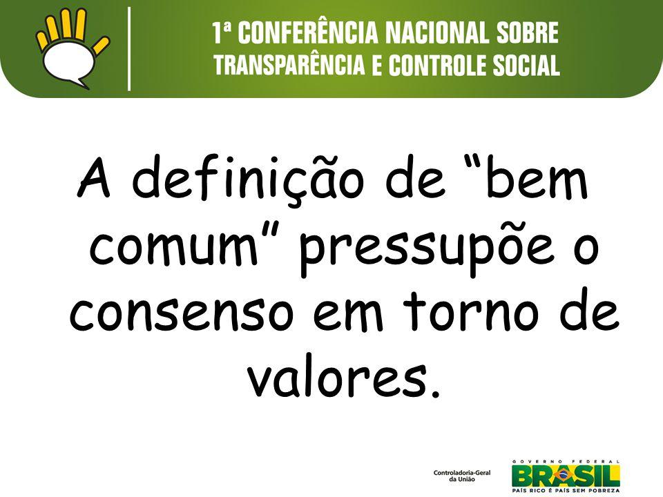 A definição de bem comum pressupõe o consenso em torno de valores.