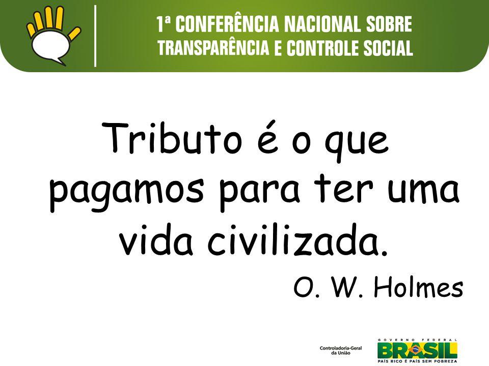 Tributo é o que pagamos para ter uma vida civilizada. O. W. Holmes
