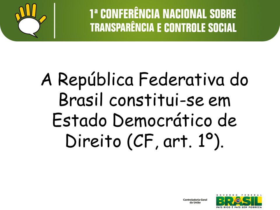 A República Federativa do Brasil constitui-se em Estado Democrático de Direito (CF, art. 1º).