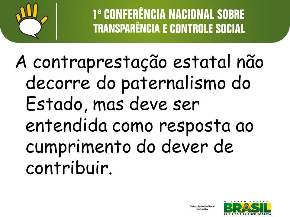 A contraprestação estatal não decorre do paternalismo do Estado, mas deve ser entendida como resposta ao cumprimento do dever de contribuir.