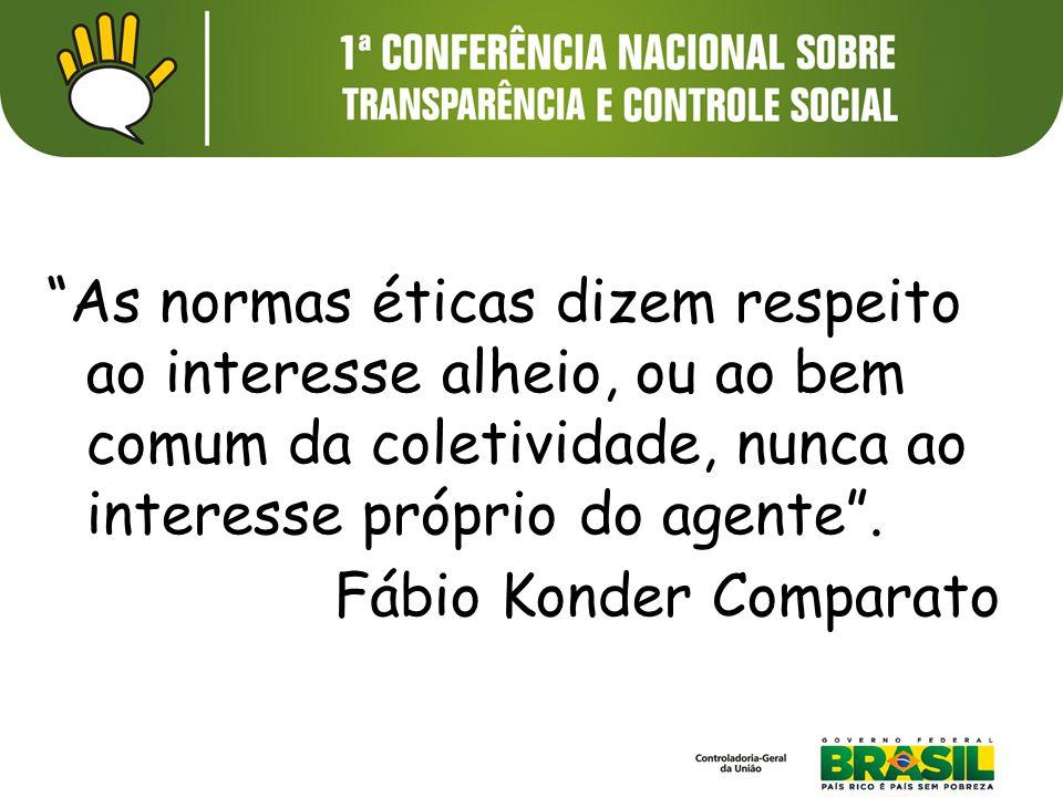 """""""As normas éticas dizem respeito ao interesse alheio, ou ao bem comum da coletividade, nunca ao interesse próprio do agente"""". Fábio Konder Comparato"""
