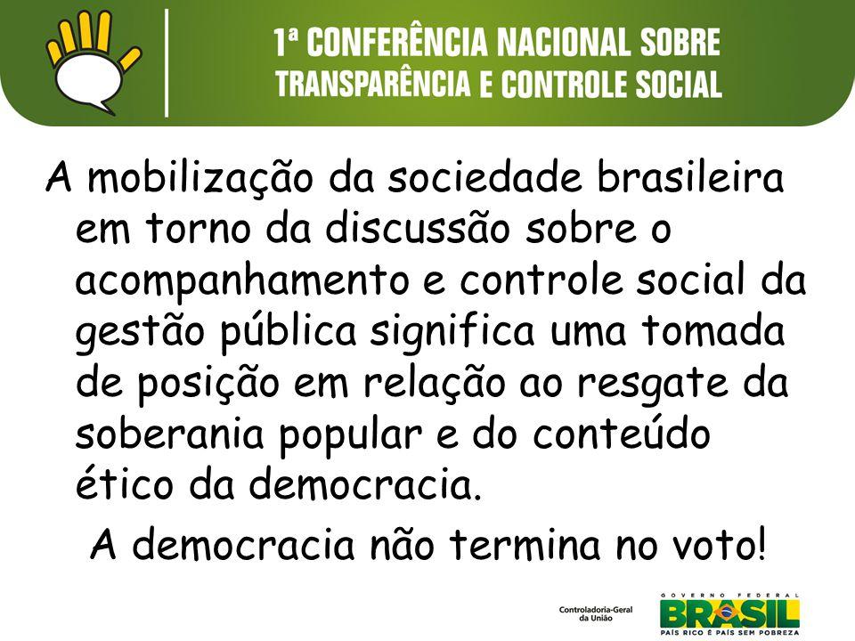 A mobilização da sociedade brasileira em torno da discussão sobre o acompanhamento e controle social da gestão pública significa uma tomada de posição em relação ao resgate da soberania popular e do conteúdo ético da democracia.