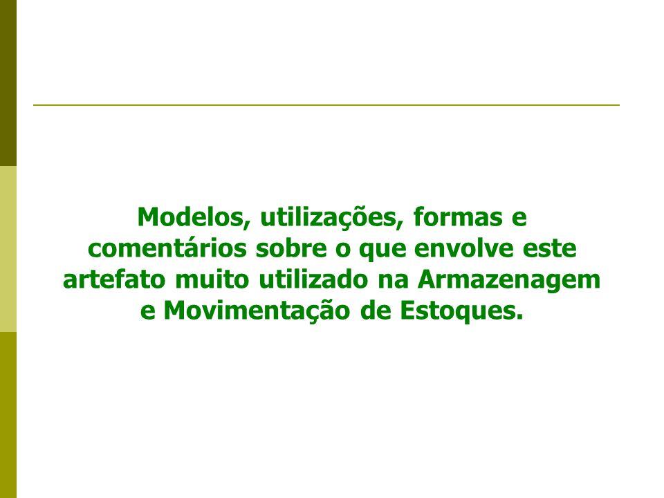 Modelos, utilizações, formas e comentários sobre o que envolve este artefato muito utilizado na Armazenagem e Movimentação de Estoques.