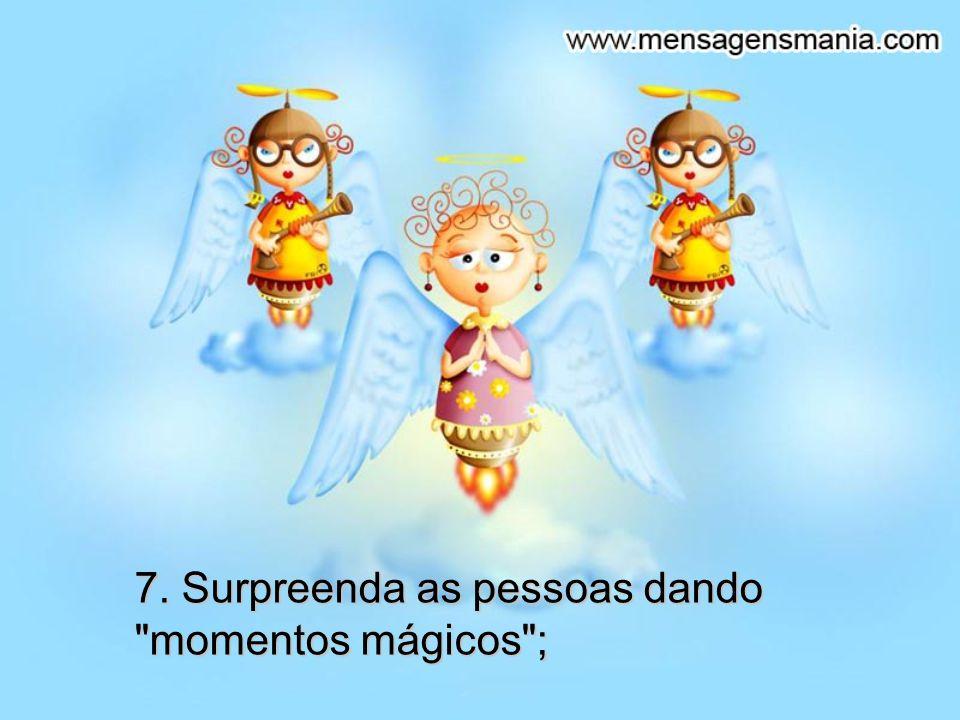 7. Surpreenda as pessoas dando momentos mágicos ;