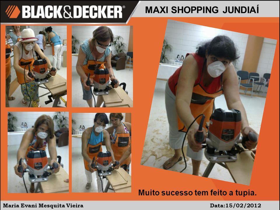 Maria Evani Mesquita Vieira Data:15/02/2012 MAXI SHOPPING JUNDIAÍ Muito sucesso tem feito a tupia.
