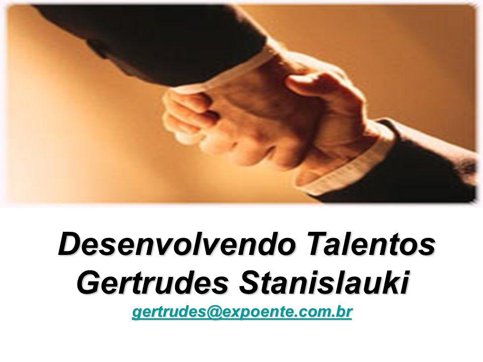 Desenvolvendo Talentos Desenvolvendo Talentos Gertrudes Stanislauki gertrudes@expoente.com.br