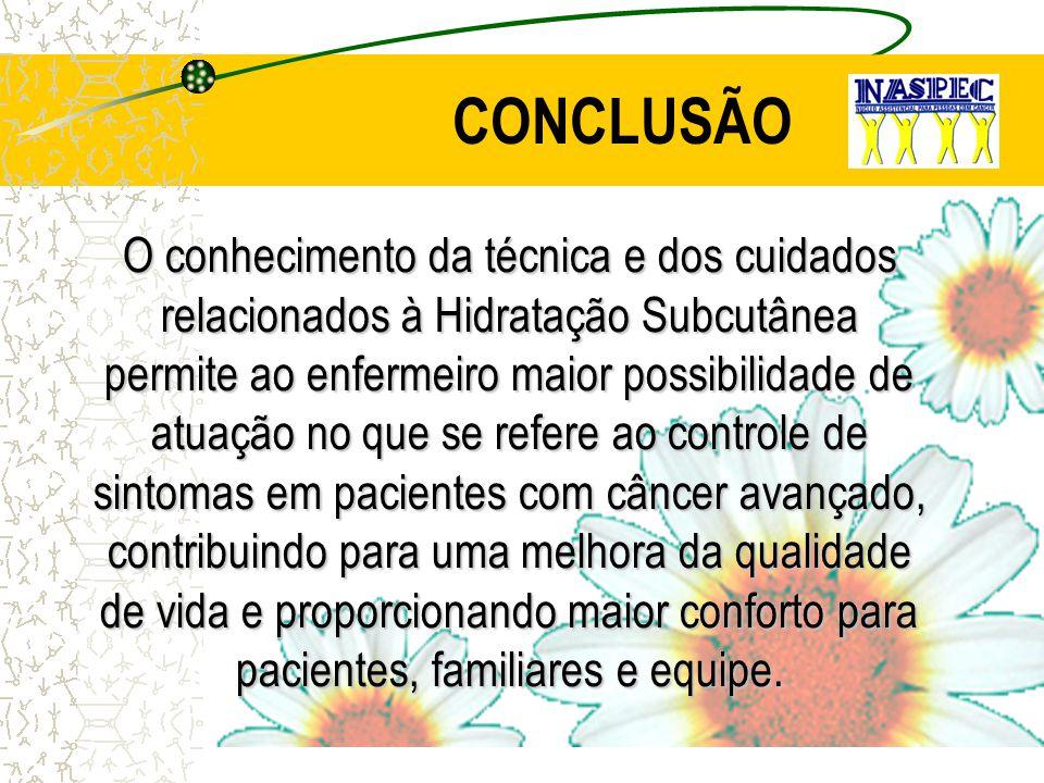 CONCLUSÃO O conhecimento da técnica e dos cuidados relacionados à Hidratação Subcutânea permite ao enfermeiro maior possibilidade de atuação no que se