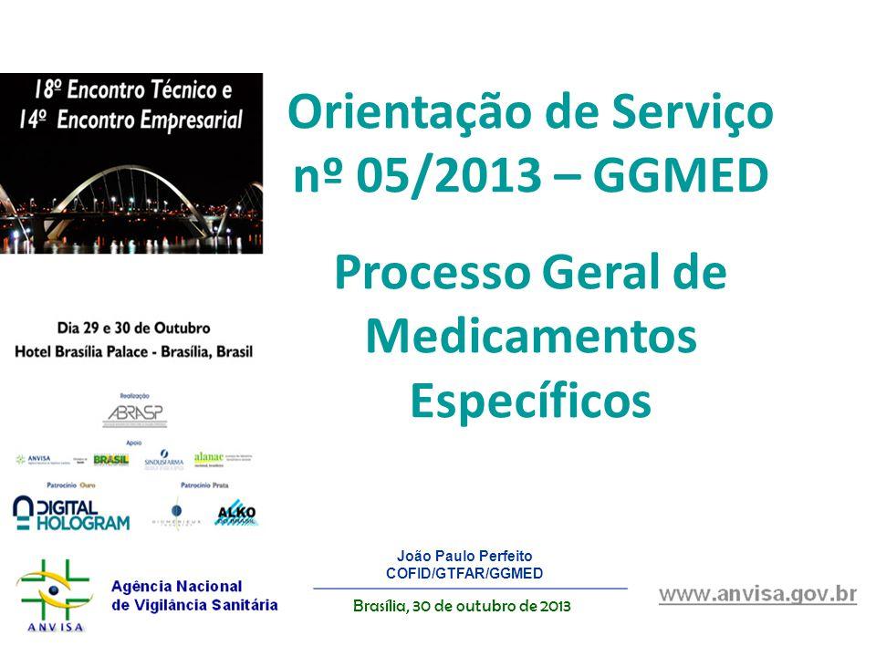 João Paulo Perfeito COFID/GTFAR/GGMED Orientação de Serviço nº 05/2013 – GGMED Processo Geral de Medicamentos Específicos Brasília, 30 de outubro de 2