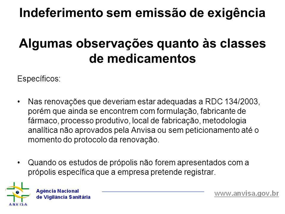 Específicos: Nas renovações que deveriam estar adequadas a RDC 134/2003, porém que ainda se encontrem com formulação, fabricante de fármaco, processo