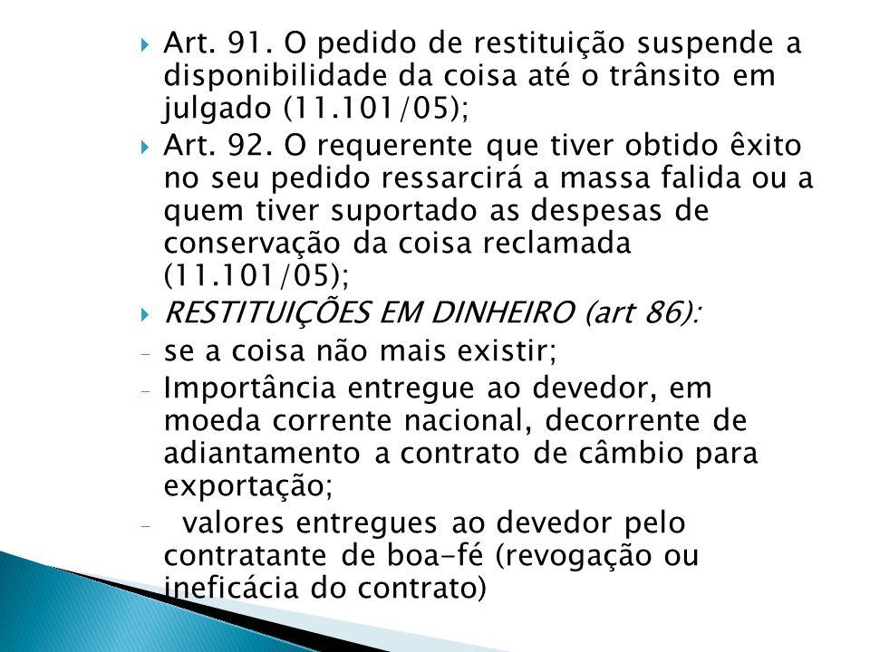 Art. 91. O pedido de restituição suspende a disponibilidade da coisa até o trânsito em julgado (11.101/05);  Art. 92. O requerente que tiver obtido