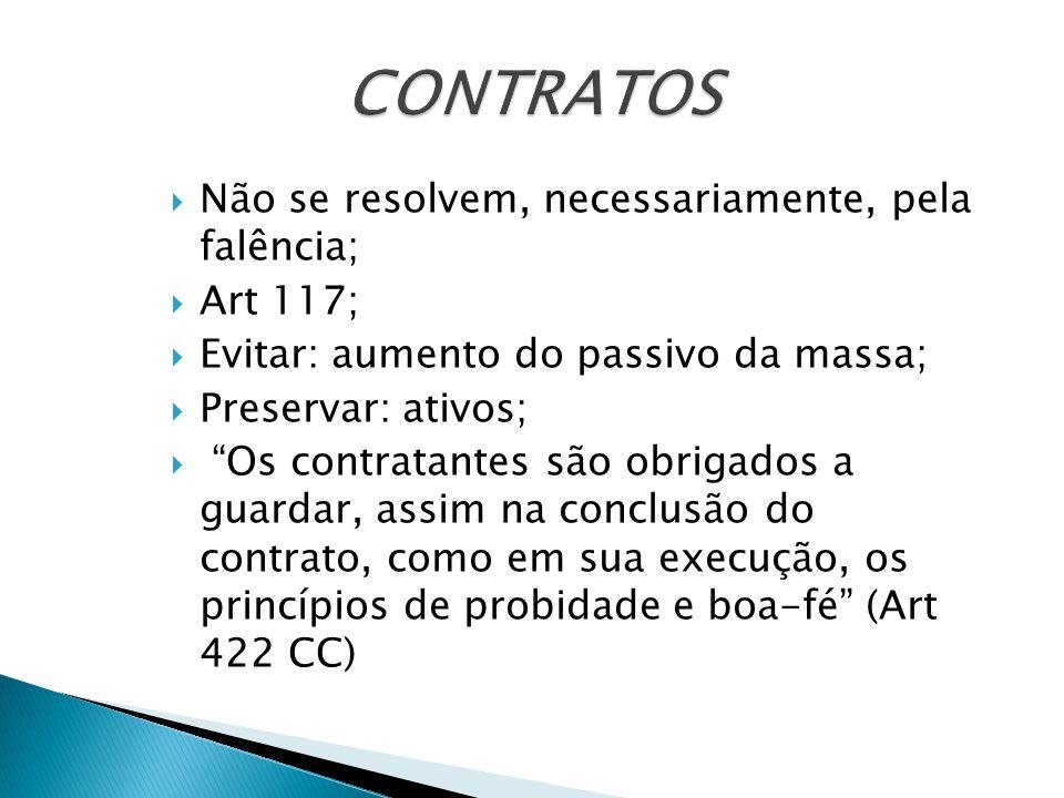 """ Não se resolvem, necessariamente, pela falência;  Art 117;  Evitar: aumento do passivo da massa;  Preservar: ativos;  """"Os contratantes são obrig"""