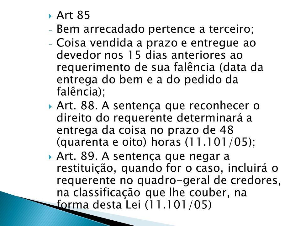  Art 85 - Bem arrecadado pertence a terceiro; - Coisa vendida a prazo e entregue ao devedor nos 15 dias anteriores ao requerimento de sua falência (d